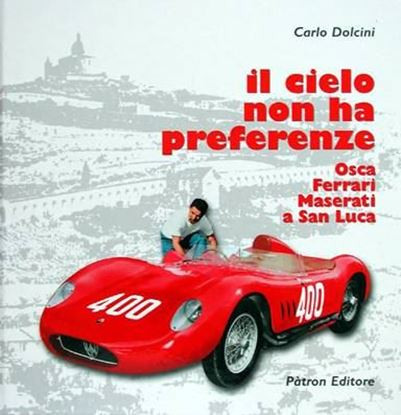 Immagine di IL CIELO NON HA PREFERENZE. Osca, Ferrari e Maserati a San Luca 1956-1958 - COPIA FIRMATA DALL'AUTORE! / SIGNED COPY BY THE AUTHOR!