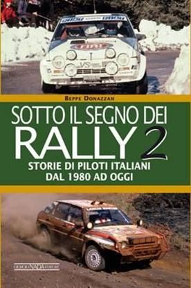Picture of SOTTO IL SEGNO DEI RALLY VOL II Storie di piloti italiani dal 1980 ad oggi - COPIA FIRMATA DALL'AUTORE! / SIGNED COPY BY THE AUTHOR!