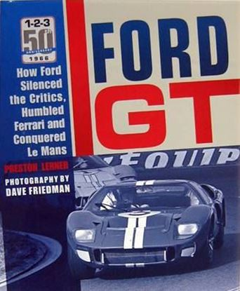 Picture of FORD GT: HOW FORD SILENCED THE CRITICS, HUMBLED FERRARI AND CONQUERED LE MANS
