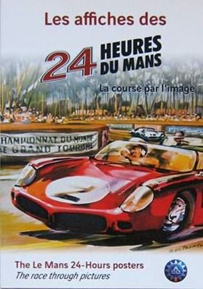 Picture of LES AFFICHES DES 24 HEURES DU MANS - LA COURSE PAR L'IMAGE/ THE LE MANS 24-HOURS POSTERS - THE RACE THROUGH PICTURES