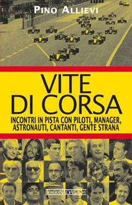 Immagine di VITE DI CORSA Incontri in pista con piloti, manager, astronauti, cantanti, gente strana - COPIA FIRMATA DALL'AUTORE! / SIGNED COPY BY THE AUTHOR!