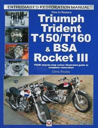 Picture of HOW TO RESTORE TRIUMPH TRIDENT T150/T160 & BSA ROCKET III: your step-by-step colour illustrated guide to complete restoration