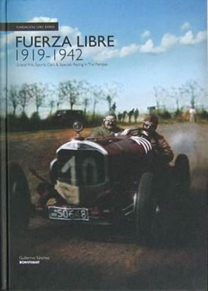 Immagine di FUERZA LIBRE 1919-1942 GRAND PRIX, SPORTS CARS & SPECIALS RACING IN THE PAMPAS