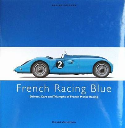 Immagine di FRENCH RACING BLUE Drivers, Cars and Triumphs of French Motor Racing