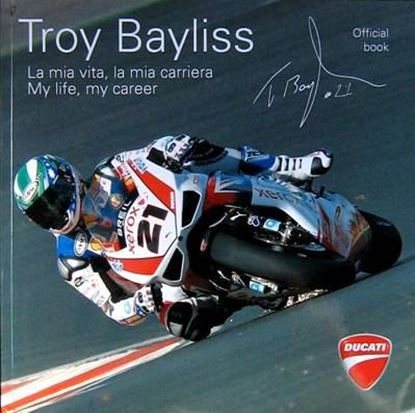 Picture of TROY BAYLISS: LA MIA VITA, LA MIA CARRIERA / MY LIFE MY CAREER - OFFICIAL BOOK