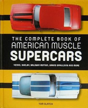 Immagine di THE COMPLETE BOOK OF AMERICAN MUSCLE SUPERCARS Yenko, Shelby, Baldwin Motion, Grand Spaulding, and More