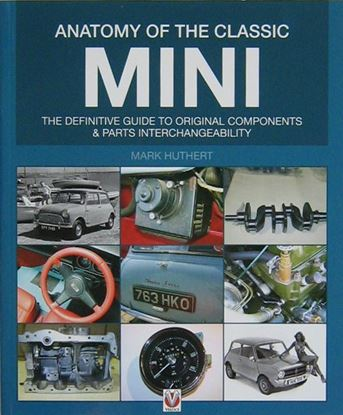 Immagine di ANATOMY OF THE CLASSIC MINI THE DEFINITIVE GUIDE TO ORIGINAL COMPONENTS & PARTS INTERCHANGEABILITY