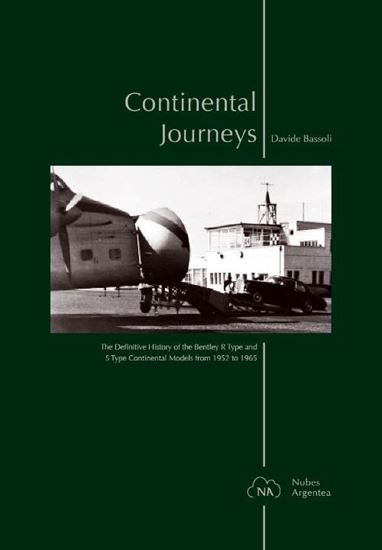 Immagine di BENTLEY CONTINENTAL JOURNEYS The Definitive History Of The Bentley R Type And S Type Continental Models From 1952 To 1965
