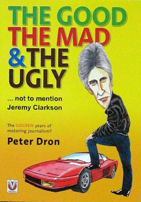 Immagine di THE GOOD, THE MAD AND THE UGLY ... NOT TO MENTION JEREMY CLARKSON: The golden years of motoring journalism?