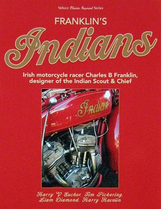 Picture of FRANKLIN'S INDIANS Irish motorcycle racer Charles B Franklin, designer of the Indian Scout & Chief