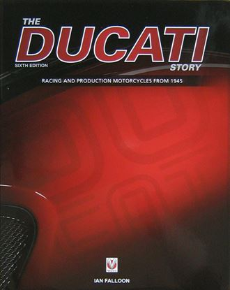 Immagine di THE DUCATI STORY: RACING AND PRODUCTION MOTORCYCLES FROM 1945 Sixth Edition