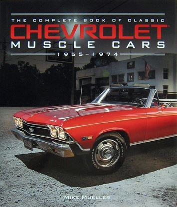 Immagine di THE COMPLETE BOOK OF CLASSIC CHEVROLET MUSCLE CARS 1955-1974