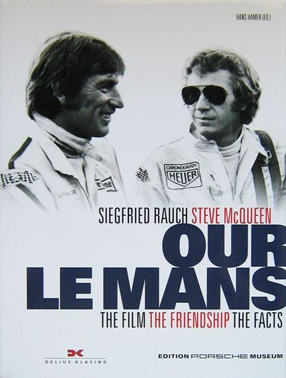 Picture of OUR LE MANS Siegfried Rauch, Steve Mcqueen: the Film The Friendship The Facts