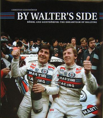 Picture of BY WALTER'S SIDE. Röhrl and Geistdörfer: The Dreamteam of Rallying