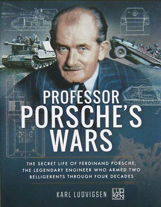 Immagine di PROFESSOR PORSCHE'S WARS:  The Secret Life of Ferdinand Porsche, the Legendary Engineer Who Armed Two Belligerents Through Four Decades