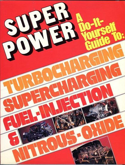 Picture of SUPER POWER: A DO-IT-YOURSELF GUIDE TO TURBOCHARGING SUPERCHARGING FUEL-INJECTION
