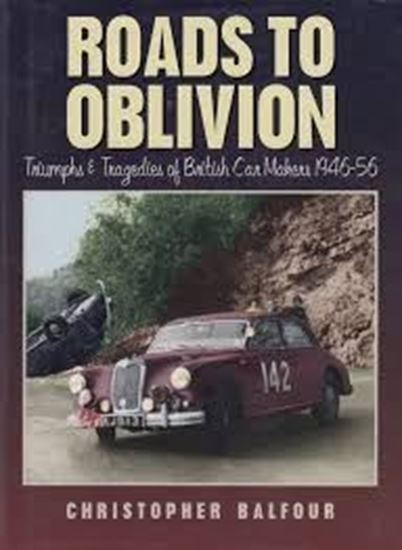 Picture of ROADS TO OBLIVION: Triumphs & Tragedies of British Car makers 1946-56