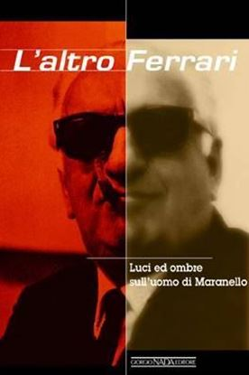 Picture of L' ALTRO FERRARI LUCI ED OMBRE SULL'UOMO DI MARANELLO - COPIA FIRMATA DALL'AUTORE! / SIGNED COPY BY THE AUTHOR!