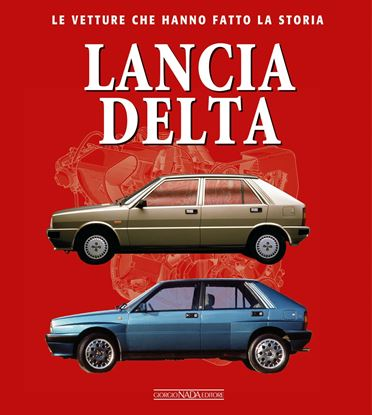 Picture of LANCIA DELTA LE VETTURE CHE HANNO FATTO LA STORIA - COPIA FIRMATA DALL'AUTORE! / SIGNED COPY BY THE AUTHOR!