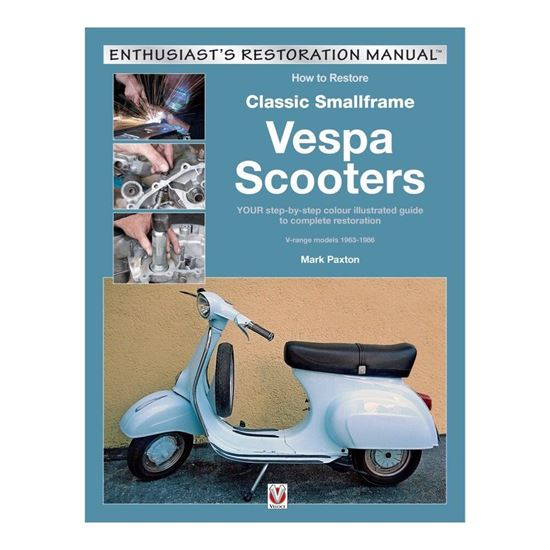 "Immagine di HOW TO RESTORE CLASSIC SMALLFRAME VESPA SCOOTERS V-RANGE MODELS 1963-1986 ""ENTHUSIAST'S RESTORATION MANUAL"""