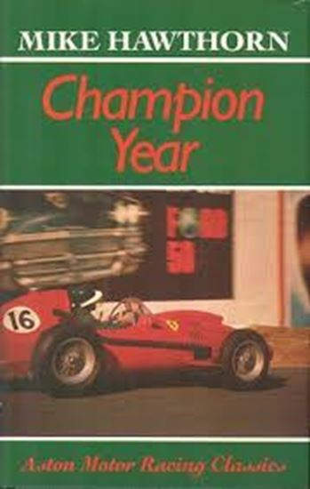 Immagine di MIKE HAWTHORN: CHAMPION YEAR MY BATTLE FOR THE DRIVERS WORLD TITLE