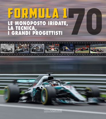 Immagine di FORMULA 1 70 Le monoposto iridate, la tecnica, i grandi progettisti - COPIA FIRMATA DALL'AUTORE! / SIGNED COPY BY THE AUTHOR!