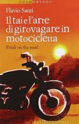 Immagine di IL TAI E L'ARTE DI GIROVAGARE IN MOTOCICLETTA: Friuli on the road