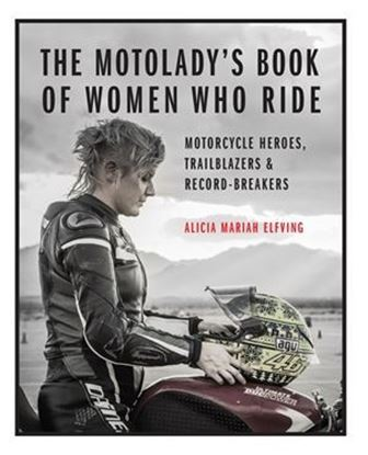 Immagine di THE MOTOLADY'S BOOK OF WOMEN WHO DRIVE. Motorcycle Heroes, Trailblazers & Record-Breakers