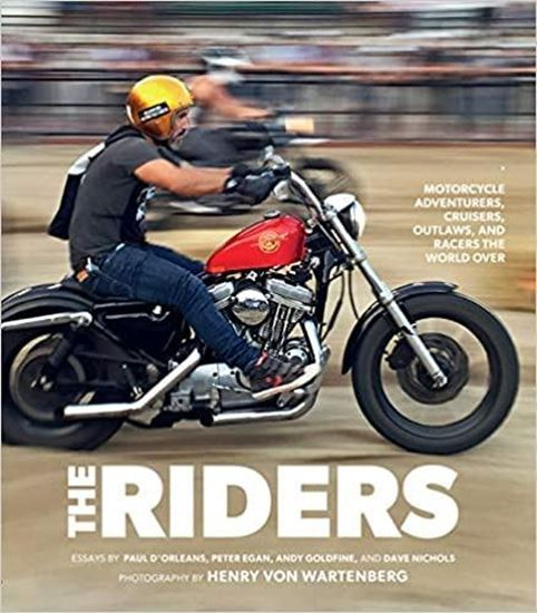 Immagine di THE RIDERS: MOTORCYCLE ADVENTURERS, CRUISERS, OUTLAWS AND RACERS THE WORLD OVER
